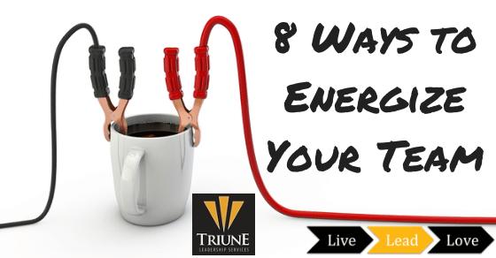8 Ways a Leader Energizes Their Team