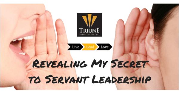 Revealing My Secret to Servant Leadership