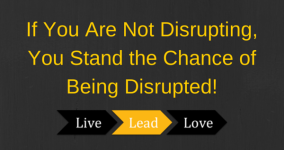 If You Are Not Disrupting, You Stand the