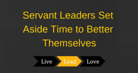 Servant Leaders Set Aside Time to Better