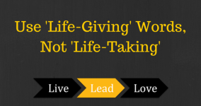 Use 'Life-Giving' Words, Not