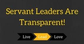 Servant Leaders are Transparent