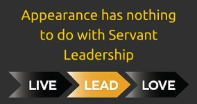 Appearance has nothing to do with Servant Leadership